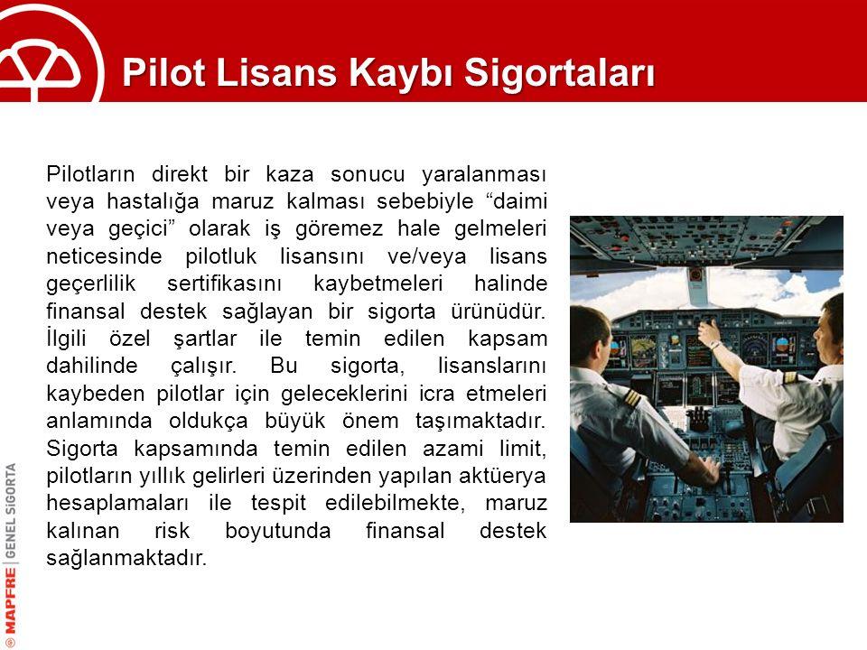 """Pilot Lisans Kaybı Sigortaları Pilotların direkt bir kaza sonucu yaralanması veya hastalığa maruz kalması sebebiyle """"daimi veya geçici"""" olarak iş göre"""