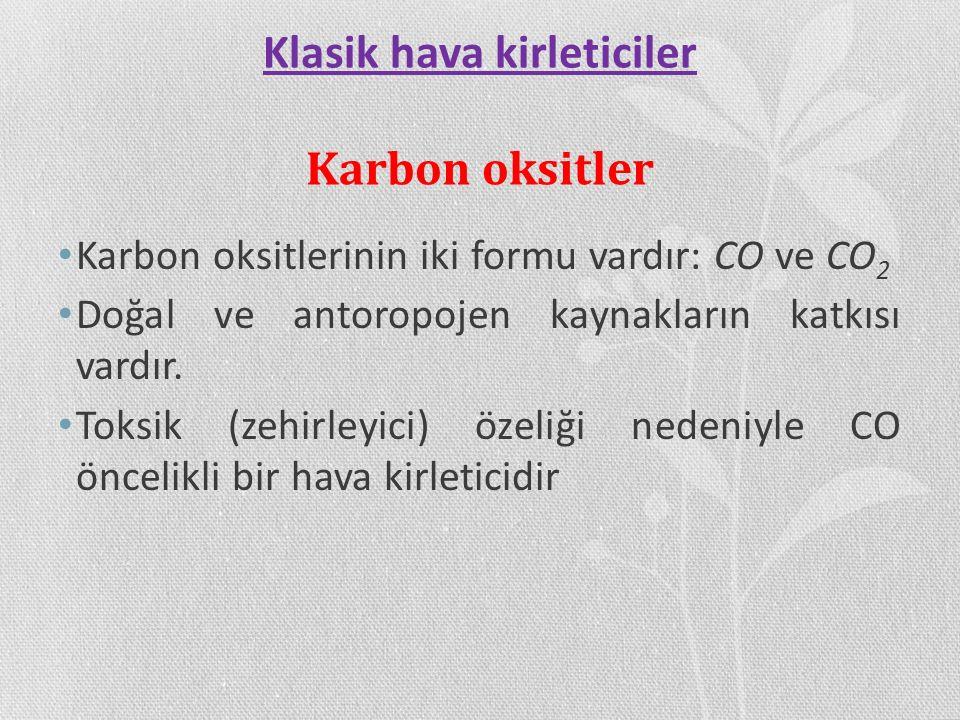 Klasik hava kirleticiler Karbon oksitler Karbon oksitlerinin iki formu vardır: CO ve CO 2 Doğal ve antoropojen kaynakların katkısı vardır. Toksik (zeh