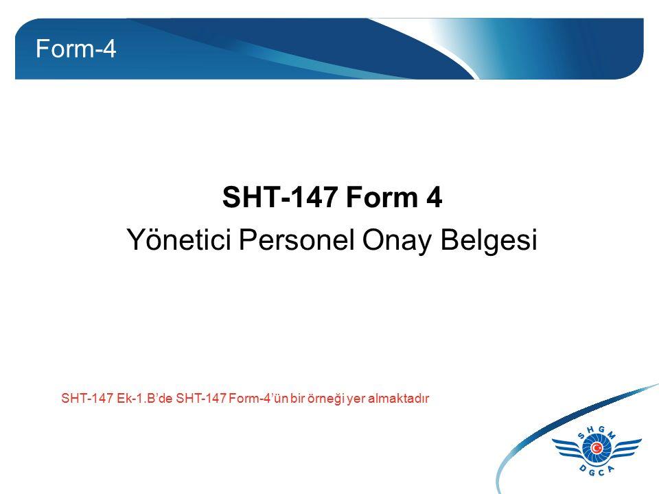 Form-4 SHT-147 Form 4 Yönetici Personel Onay Belgesi SHT-147 Ek-1.B'de SHT-147 Form-4'ün bir örneği yer almaktadır