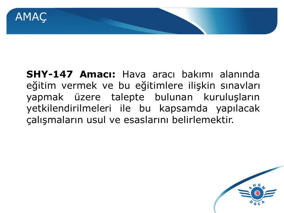 AMAÇ SHY-147 Amacı: Hava aracı bakımı alanında eğitim vermek ve bu eğitimlere ilişkin sınavları yapmak üzere talepte bulunan kuruluşların yetkilendiri