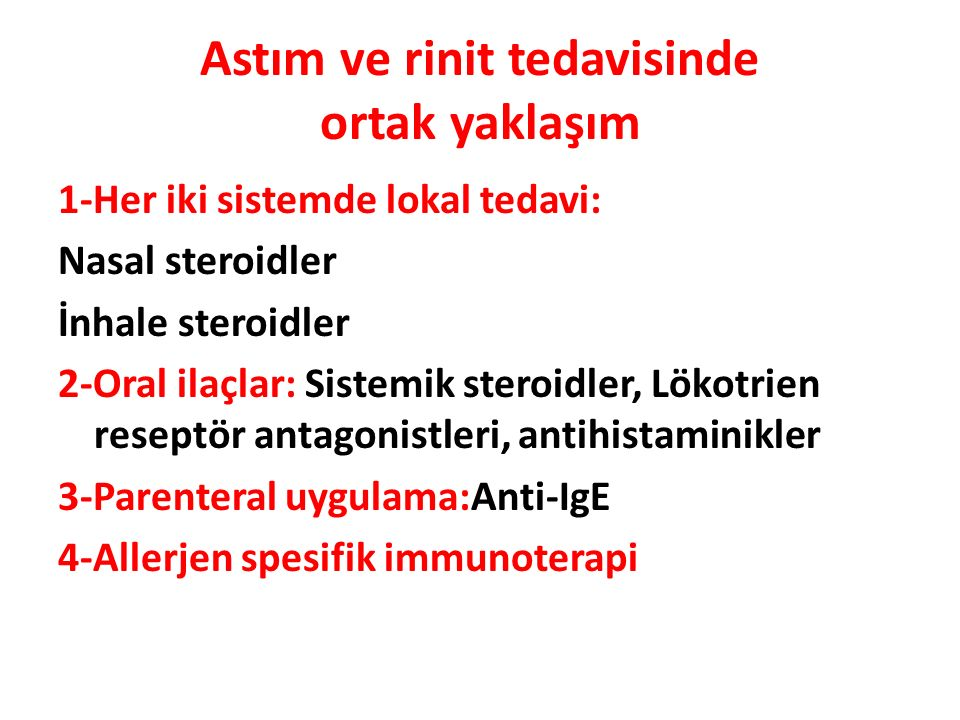 1-Her iki sistemde lokal tedavi: Nasal steroidler İnhale steroidler 2-Oral ilaçlar: Sistemik steroidler, Lökotrien reseptör antagonistleri, antihistam