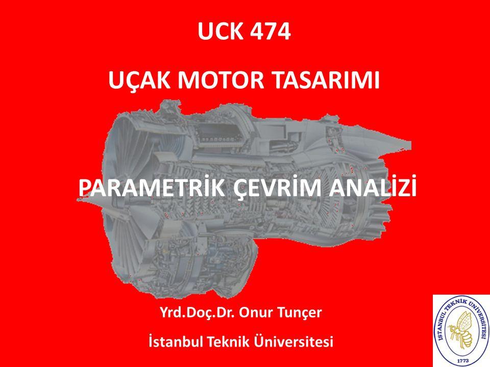 UCK 474 UÇAK MOTOR TASARIMI Yrd.Doç.Dr. Onur Tunçer İstanbul Teknik Üniversitesi PARAMETRİK ÇEVRİM ANALİZİ