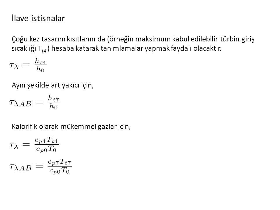 İlave istisnalar Çoğu kez tasarım kısıtlarını da (örneğin maksimum kabul edilebilir türbin giriş sıcaklığı T t4 ) hesaba katarak tanımlamalar yapmak f