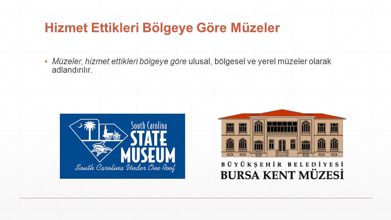 Hizmet Ettikleri Bölgeye Göre Müzeler ▪Müzeler, hizmet ettikleri bölgeye göre ulusal, bölgesel ve yerel müzeler olarak adlandırılır.