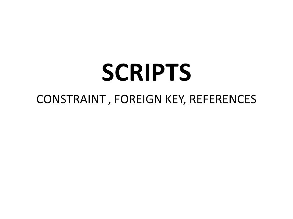 SCRIPTS CONSTRAINT, FOREIGN KEY, REFERENCES