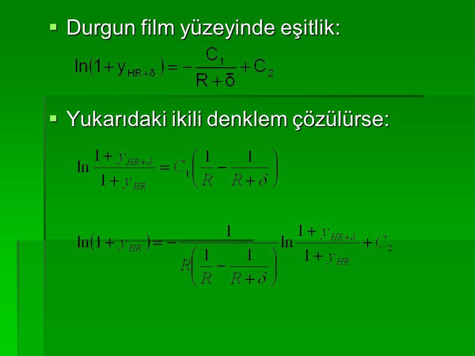  Durgun film yüzeyinde eşitlik:  Yukarıdaki ikili denklem çözülürse: