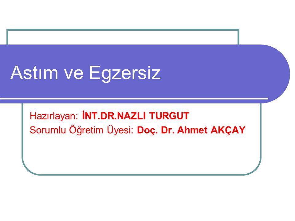 Astım ve Egzersiz Hazırlayan: İNT.DR.NAZLI TURGUT Sorumlu Öğretim Üyesi: Doç. Dr. Ahmet AKÇAY