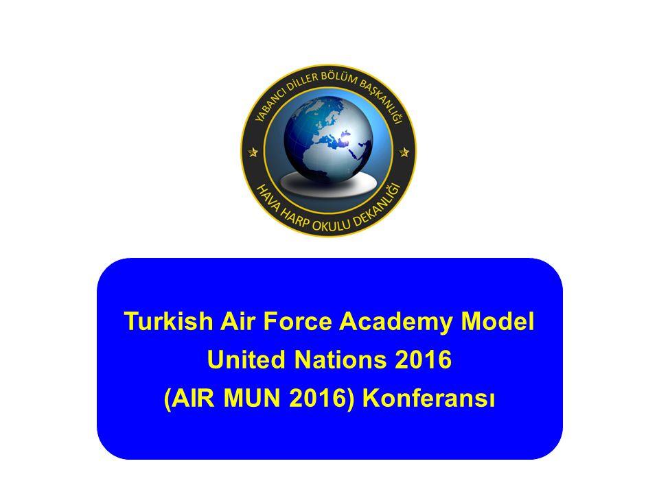 AIR MUN 2016 Hava Harp Okulunda 10-12 Mayıs tarihleri arasında Hava Harp Okulu Model Birleşmiş Milletler Konferansı-AirMUN 2016 icra edilmiştir.