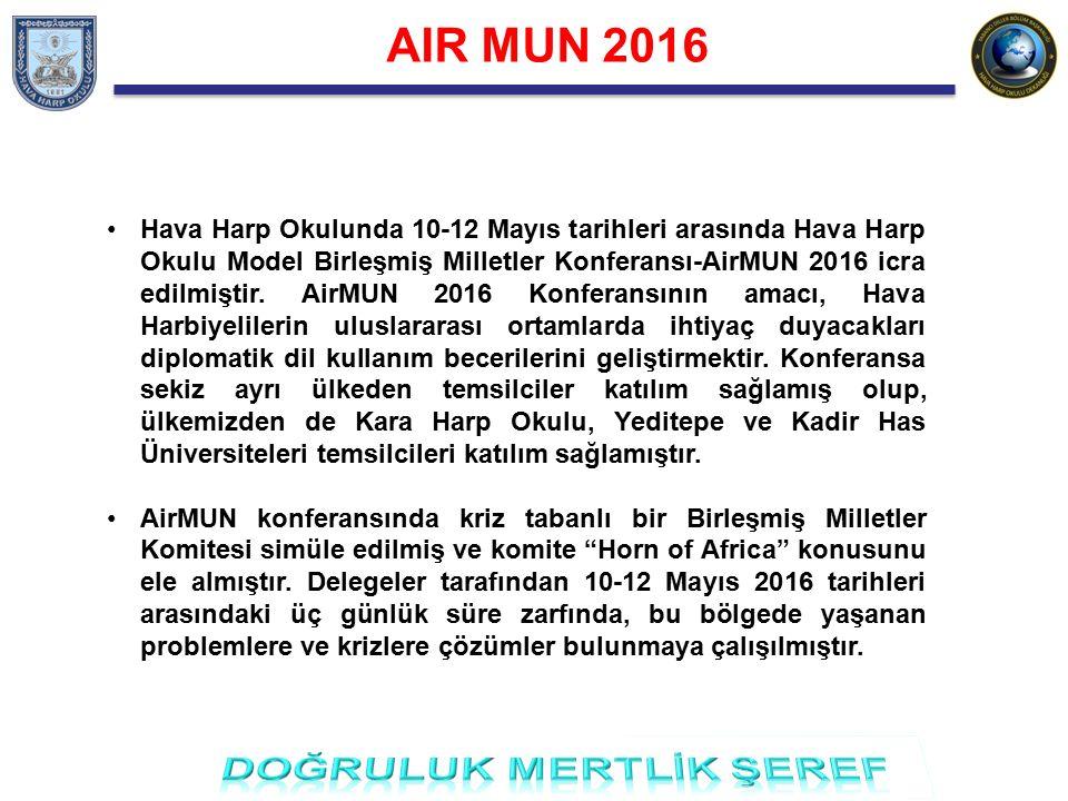 AIR MUN 2016 AirMUN 2016 Konferansıyla, Hava Harbiyelilere bilgilerini artırabilecekleri, ufuklarını açarak vizyonlarını genişletebilecekleri, dünyadaki olaylara karşı durumsal farkındalıklarını artırabilecekleri bir eğitim ortamı sunulmaya çalışılmıştır.