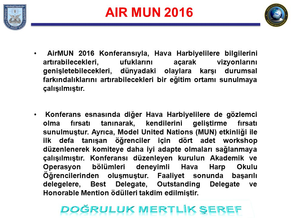 AIR MUN 2016 AirMUN 2016 Konferansıyla, Hava Harbiyelilere bilgilerini artırabilecekleri, ufuklarını açarak vizyonlarını genişletebilecekleri, dünyada
