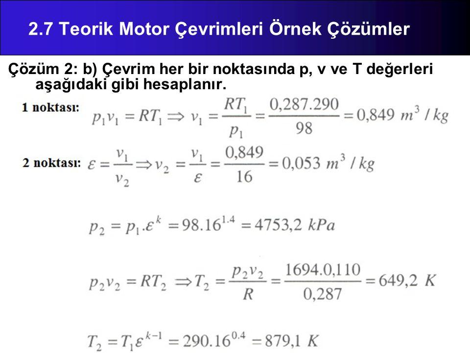 Çözüm 2: b) Çevrim her bir noktasında p, v ve T değerleri aşağıdaki gibi hesaplanır. 2.7 Teorik Motor Çevrimleri Örnek Çözümler