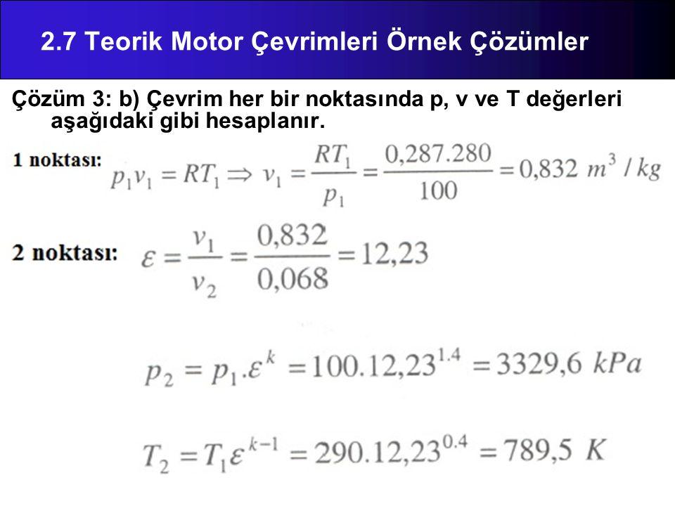 Çözüm 3: b) Çevrim her bir noktasında p, v ve T değerleri aşağıdaki gibi hesaplanır. 2.7 Teorik Motor Çevrimleri Örnek Çözümler