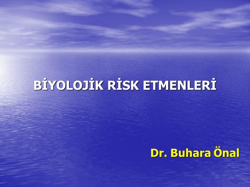 BİYOLOJİK RİSK ETMENLERİ Dr. Buhara Önal