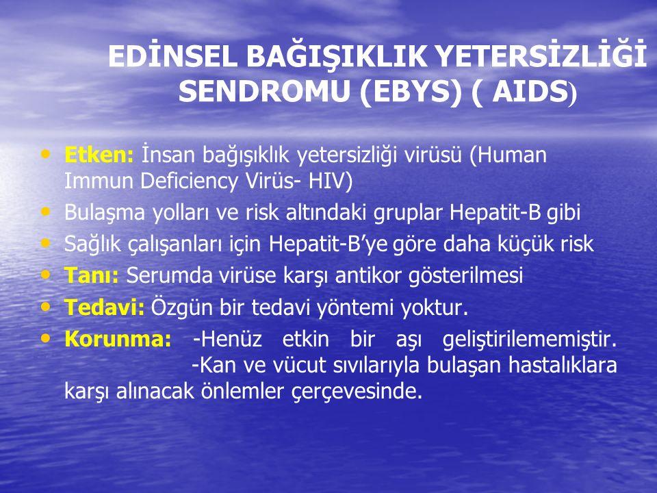 EDİNSEL BAĞIŞIKLIK YETERSİZLİĞİ SENDROMU (EBYS) ( AIDS ) Etken: İnsan bağışıklık yetersizliği virüsü (Human Immun Deficiency Virüs- HIV) Bulaşma yolla