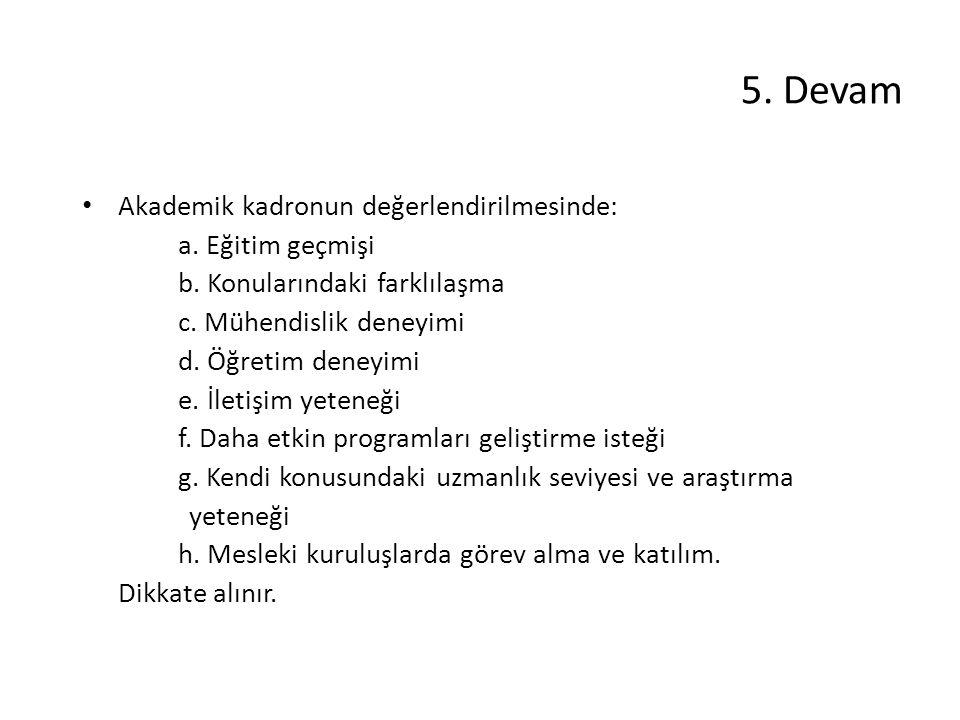 5.Devam Akademik kadronun değerlendirilmesinde: a.