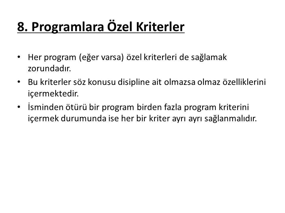 8.Programlara Özel Kriterler Her program (eğer varsa) özel kriterleri de sağlamak zorundadır.