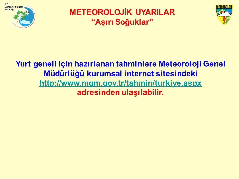 METEOROLOJİK UYARILAR Aşırı Soğuklar Yurt geneli için hazırlanan tahminlere Meteoroloji Genel Müdürlüğü kurumsal internet sitesindeki http://www.mgm.gov.tr/tahmin/turkiye.aspx http://www.mgm.gov.tr/tahmin/turkiye.aspx adresinden ulaşılabilir.