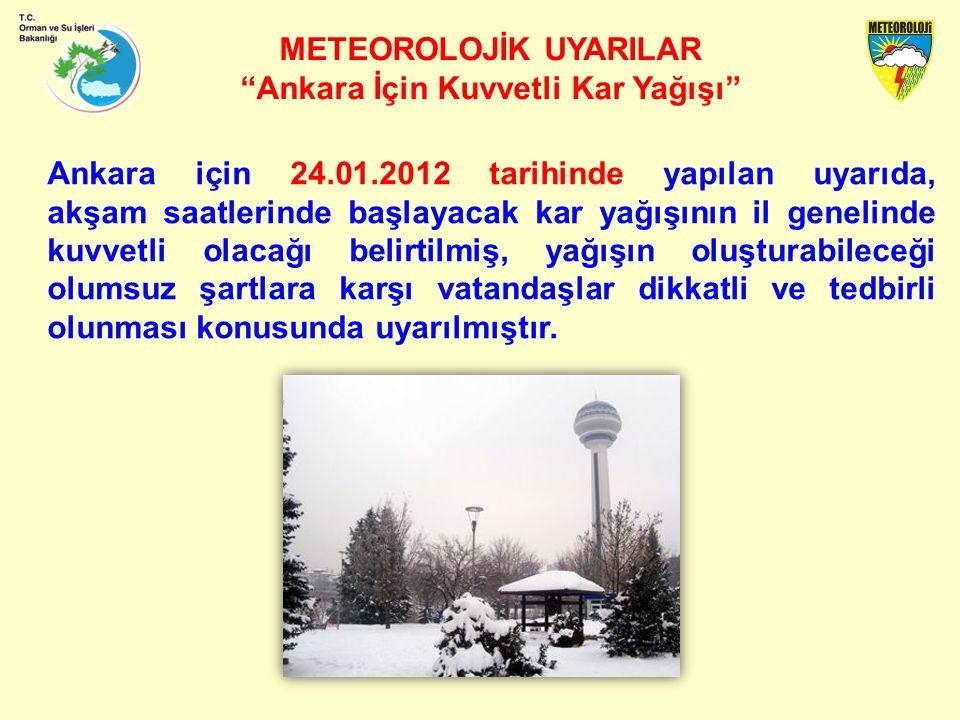 METEOROLOJİK UYARILAR Ankara İçin Kuvvetli Kar Yağışı Ankara için 24.01.2012 tarihinde yapılan uyarıda, akşam saatlerinde başlayacak kar yağışının il genelinde kuvvetli olacağı belirtilmiş, yağışın oluşturabileceği olumsuz şartlara karşı vatandaşlar dikkatli ve tedbirli olunması konusunda uyarılmıştır.