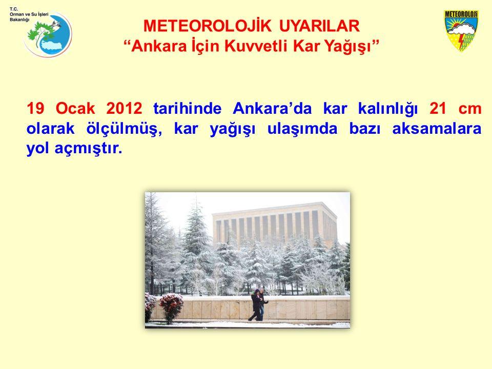 METEOROLOJİK UYARILAR Ankara İçin Kuvvetli Kar Yağışı 19 Ocak 2012 tarihinde Ankara'da kar kalınlığı 21 cm olarak ölçülmüş, kar yağışı ulaşımda bazı aksamalara yol açmıştır.
