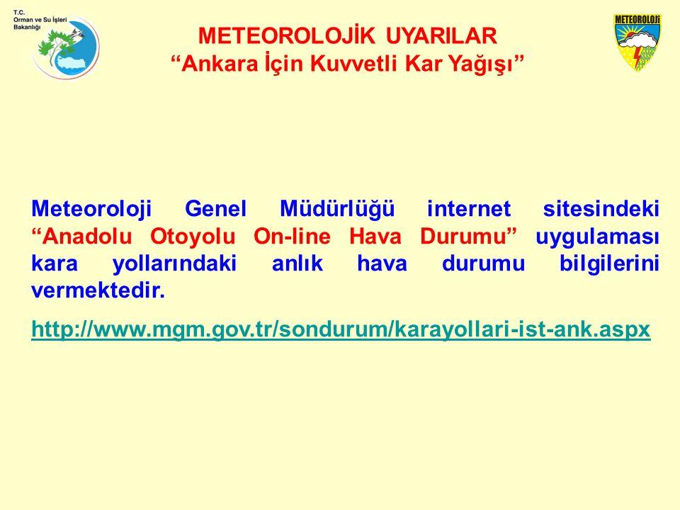 METEOROLOJİK UYARILAR Ankara İçin Kuvvetli Kar Yağışı Meteoroloji Genel Müdürlüğü internet sitesindeki Anadolu Otoyolu On-line Hava Durumu uygulaması kara yollarındaki anlık hava durumu bilgilerini vermektedir.