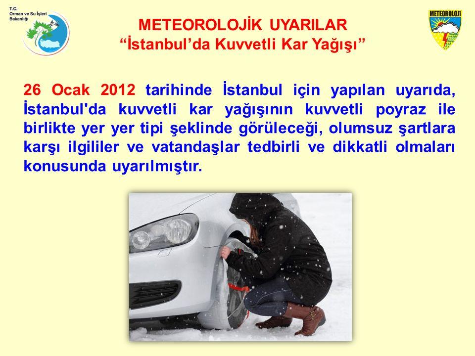 METEOROLOJİK UYARILAR İstanbul'da Kuvvetli Kar Yağışı 26 Ocak 2012 tarihinde İstanbul için yapılan uyarıda, İstanbul da kuvvetli kar yağışının kuvvetli poyraz ile birlikte yer yer tipi şeklinde görüleceği, olumsuz şartlara karşı ilgililer ve vatandaşlar tedbirli ve dikkatli olmaları konusunda uyarılmıştır.