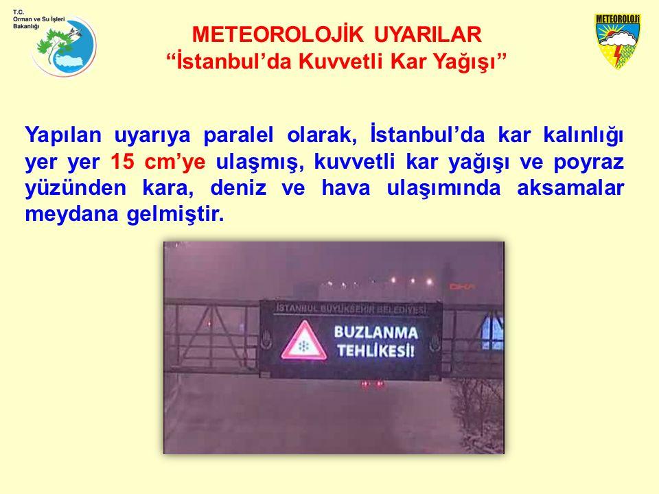 METEOROLOJİK UYARILAR İstanbul'da Kuvvetli Kar Yağışı Yapılan uyarıya paralel olarak, İstanbul'da kar kalınlığı yer yer 15 cm'ye ulaşmış, kuvvetli kar yağışı ve poyraz yüzünden kara, deniz ve hava ulaşımında aksamalar meydana gelmiştir.