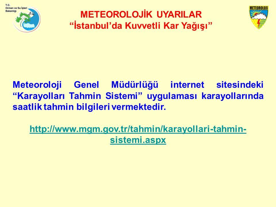 METEOROLOJİK UYARILAR İstanbul'da Kuvvetli Kar Yağışı Meteoroloji Genel Müdürlüğü internet sitesindeki Karayolları Tahmin Sistemi uygulaması karayollarında saatlik tahmin bilgileri vermektedir.