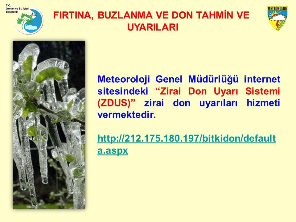 FIRTINA, BUZLANMA VE DON TAHMİN VE UYARILARI Meteoroloji Genel Müdürlüğü internet sitesindeki Zirai Don Uyarı Sistemi (ZDUS) zirai don uyarıları hizmeti vermektedir.