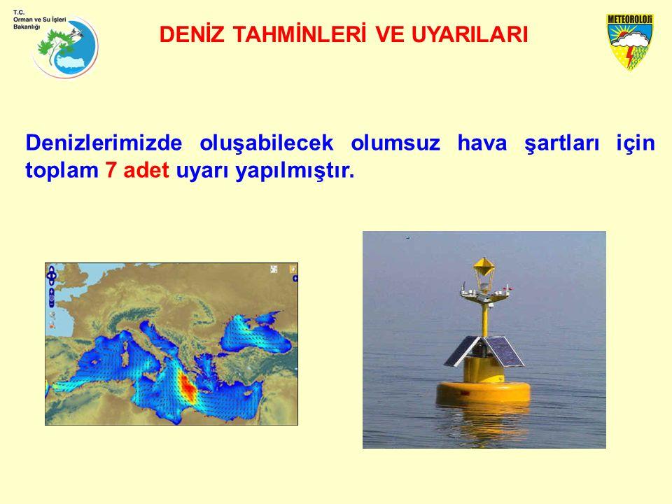 DENİZ TAHMİNLERİ VE UYARILARI Denizlerimizde oluşabilecek olumsuz hava şartları için toplam 7 adet uyarı yapılmıştır.