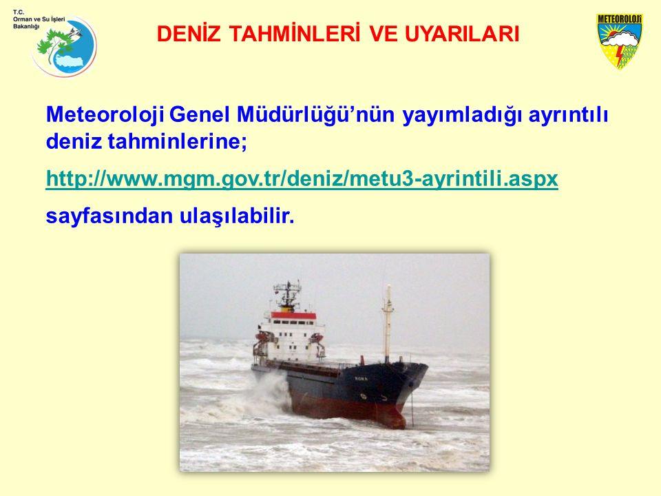 DENİZ TAHMİNLERİ VE UYARILARI Meteoroloji Genel Müdürlüğü'nün yayımladığı ayrıntılı deniz tahminlerine; http://www.mgm.gov.tr/deniz/metu3-ayrintili.aspx sayfasından ulaşılabilir.