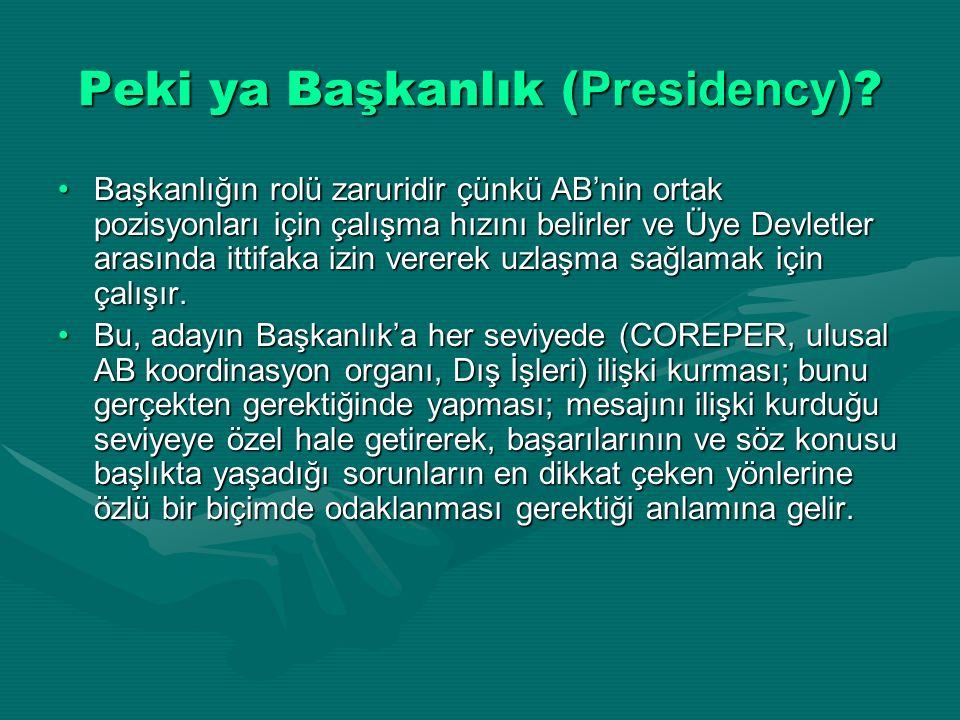 Peki ya Başkanlık ( Presidency) ? Başkanlığın rolü zaruridir çünkü AB'nin ortak pozisyonları için çalışma hızını belirler ve Üye Devletler arasında it