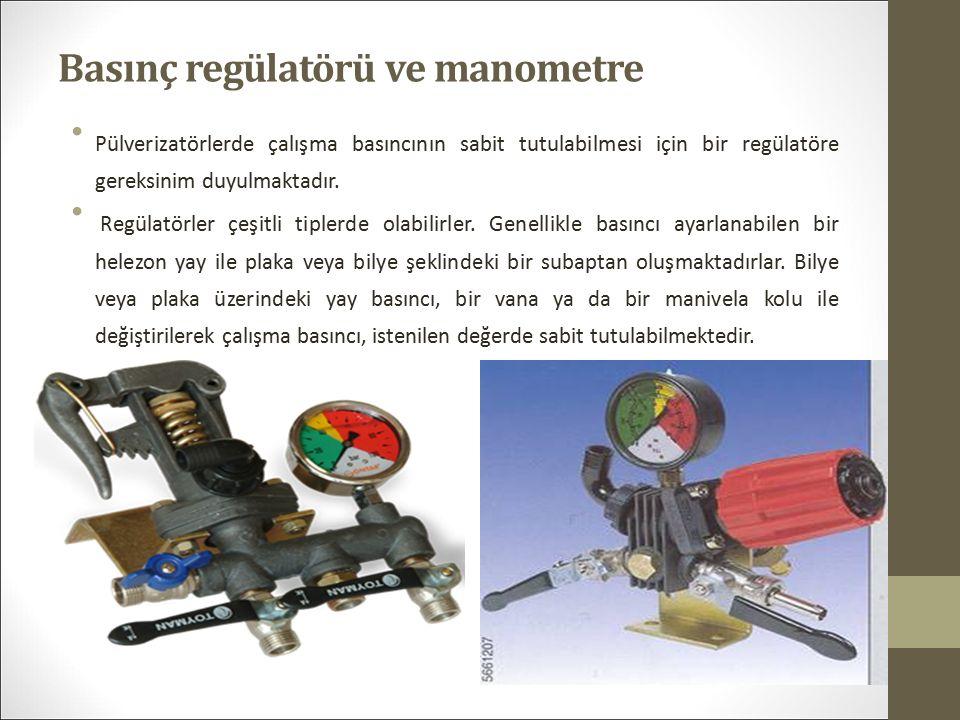 Basınç regülatörü ve manometre Pülverizatörlerde çalışma basıncının sabit tutulabilmesi için bir regülatöre gereksinim duyulmaktadır.