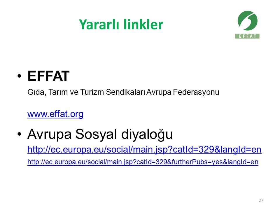 Yararlı linkler EFFAT Gıda, Tarım ve Turizm Sendikaları Avrupa Federasyonu www.effat.org Avrupa Sosyal diyaloğu http://ec.europa.eu/social/main.jsp catId=329&langId=en http://ec.europa.eu/social/main.jsp catId=329&furtherPubs=yes&langId=en 27