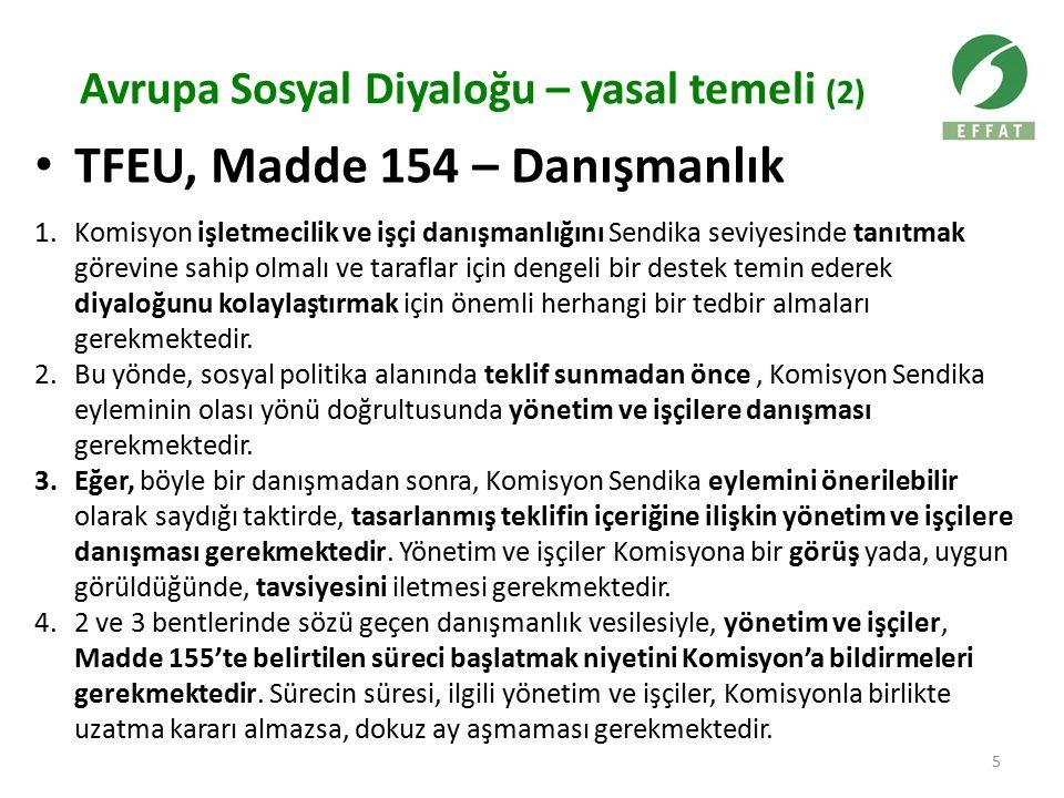 Avrupa Sosyal Diyaloğu – yasal temeli (2) TFEU, Madde 154 – Danışmanlık 1.Komisyon işletmecilik ve işçi danışmanlığını Sendika seviyesinde tanıtmak gö
