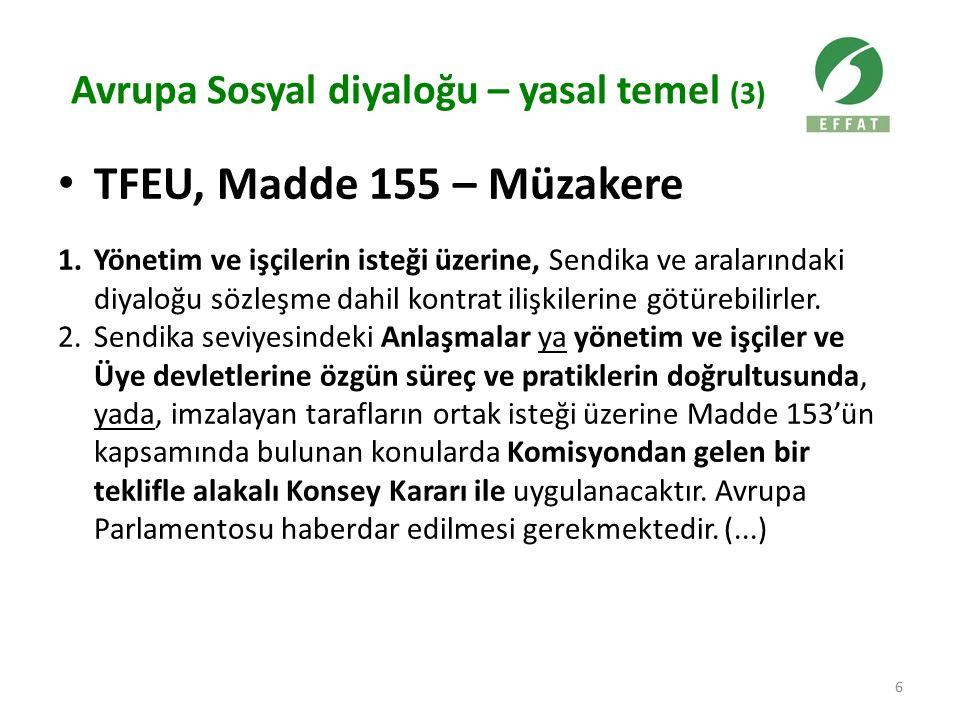 Avrupa Sosyal diyaloğu – yasal temel (3) TFEU, Madde 155 – Müzakere 1.Yönetim ve işçilerin isteği üzerine, Sendika ve aralarındaki diyaloğu sözleşme dahil kontrat ilişkilerine götürebilirler.