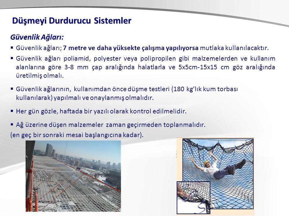 Güvenlik Ağları:  Güvenlik ağları; 7 metre ve daha yüksekte çalışma yapılıyorsa mutlaka kullanılacaktır.