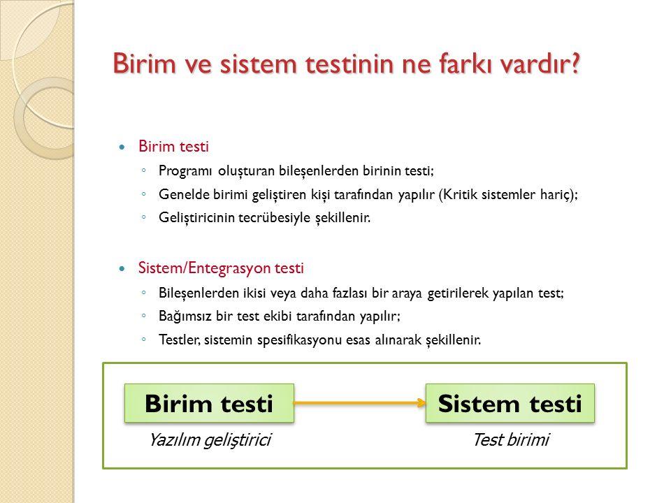 Birim ve sistem testinin ne farkı vardır.