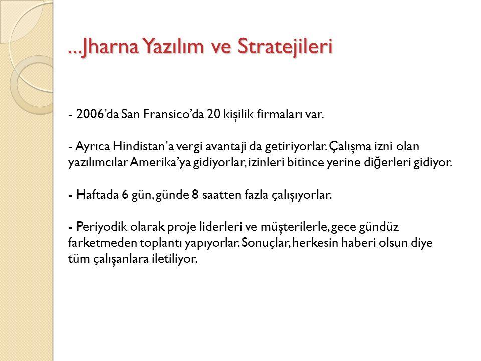 ...Jharna Yazılım ve Stratejileri - 2006'da San Fransico'da 20 kişilik firmaları var.