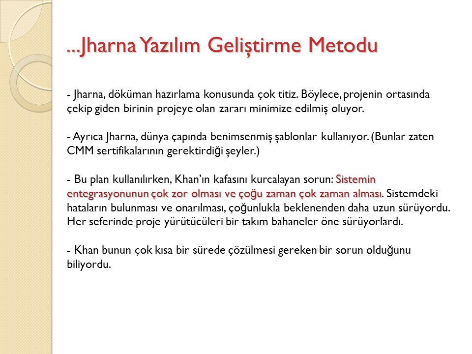 ...Jharna Yazılım Geliştirme Metodu - Jharna, döküman hazırlama konusunda çok titiz.