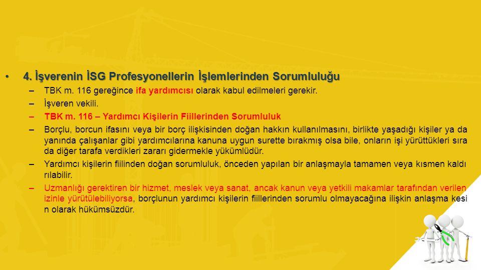 4. İşverenin İSG Profesyonellerin İşlemlerinden Sorumluluğu4. İşverenin İSG Profesyonellerin İşlemlerinden Sorumluluğu –TBK m. 116 gereğince ifa yardı