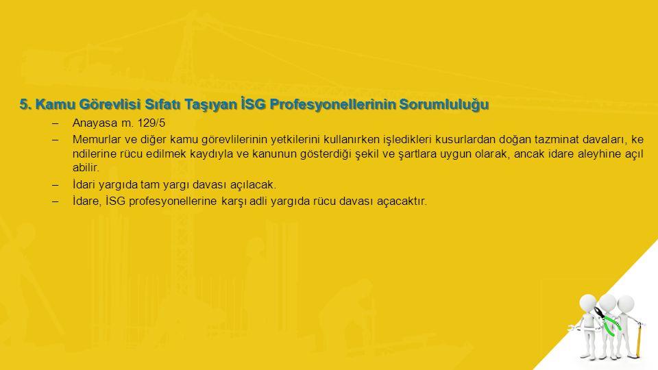 5. Kamu Görevlisi Sıfatı Taşıyan İSG Profesyonellerinin Sorumluluğu –Anayasa m. 129/5 –Memurlar ve diğer kamu görevlilerinin yetkilerini kullanırken i