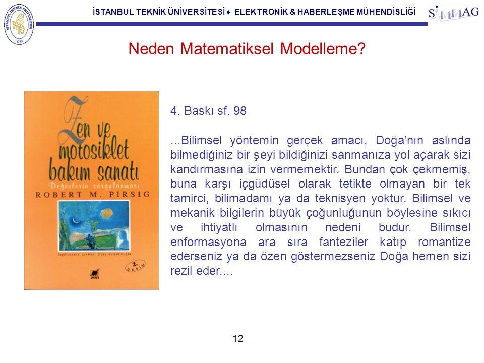İSTANBUL TEKNİK ÜNİVERSİTESİ ♦ ELEKTRONİK & HABERLEŞME MÜHENDİSLİĞİ 12 Neden Matematiksel Modelleme.