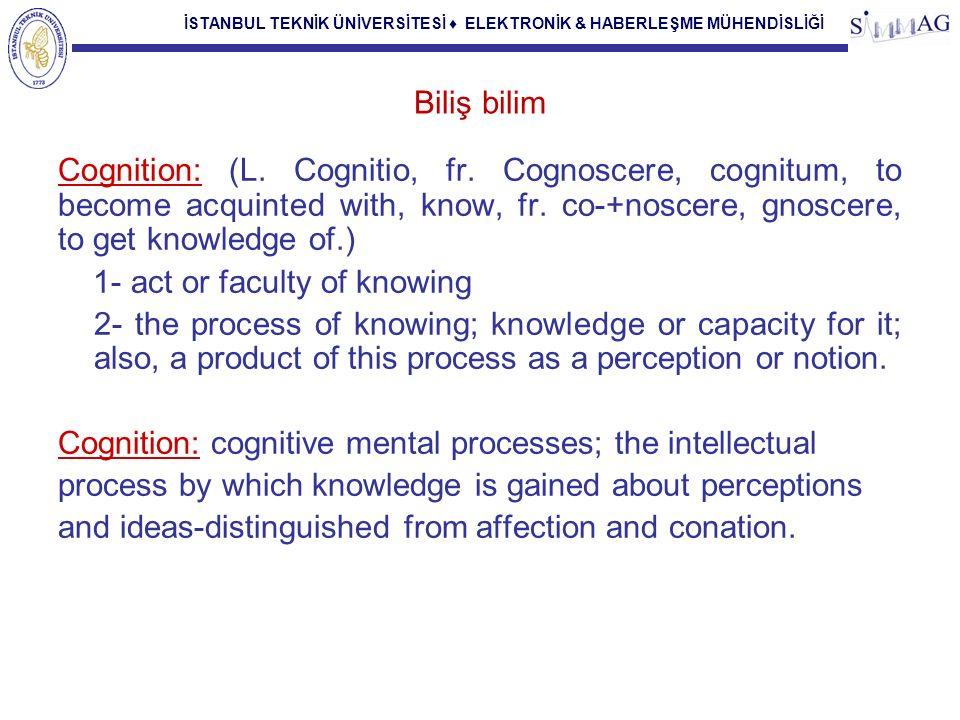 İSTANBUL TEKNİK ÜNİVERSİTESİ ♦ ELEKTRONİK & HABERLEŞME MÜHENDİSLİĞİ Biliş bilim Cognition: (L.