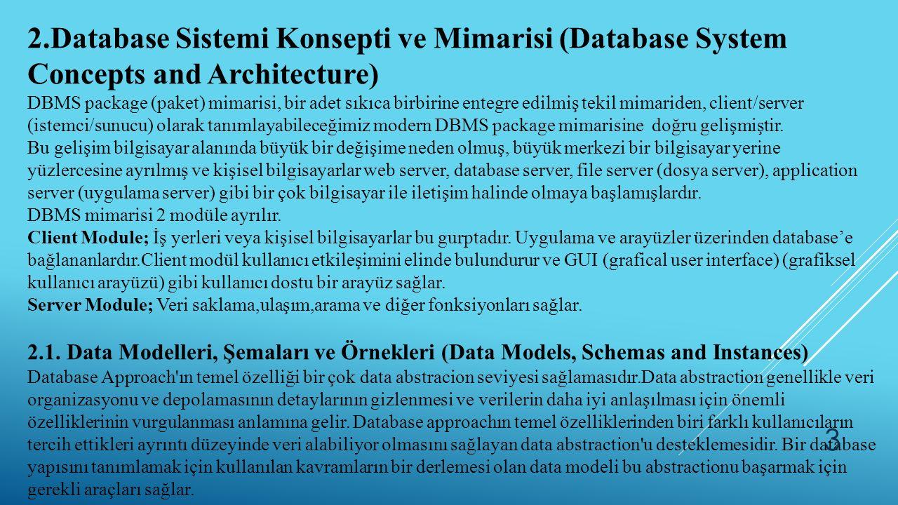 2.Database Sistemi Konsepti ve Mimarisi (Database System Concepts and Architecture) DBMS package (paket) mimarisi, bir adet sıkıca birbirine entegre e