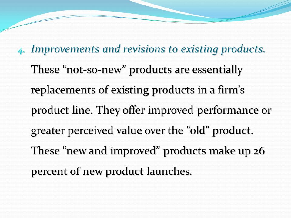 4. Improvements and revisions to existing products.
