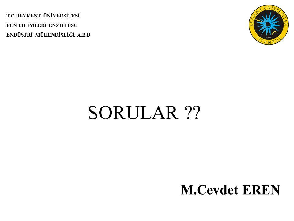 T.C BEYKENT ÜNİVERSİTESİ FEN BİLİMLERİ ENSTİTÜSÜ ENDÜSTRİ MÜHENDİSLİĞİ A.B.D M.Cevdet EREN SORULAR ??