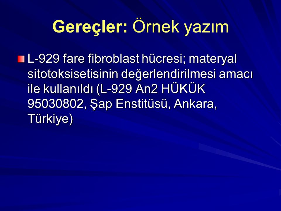Gereçler: Örnek yazım L-929 fare fibroblast hücresi; materyal sitotoksisetisinin değerlendirilmesi amacı ile kullanıldı (L-929 An2 HÜKÜK 95030802, Şap Enstitüsü, Ankara, Türkiye)