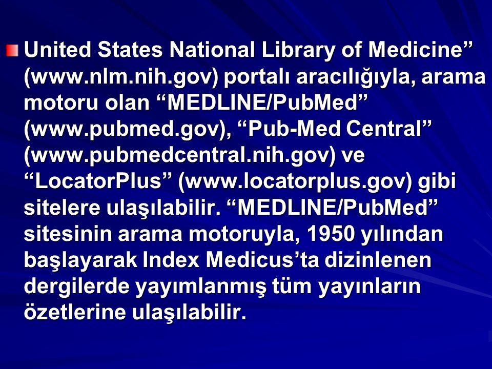 United States National Library of Medicine (www.nlm.nih.gov) portalı aracılığıyla, arama motoru olan MEDLINE/PubMed (www.pubmed.gov), Pub-Med Central (www.pubmedcentral.nih.gov) ve LocatorPlus (www.locatorplus.gov) gibi sitelere ulaşılabilir.