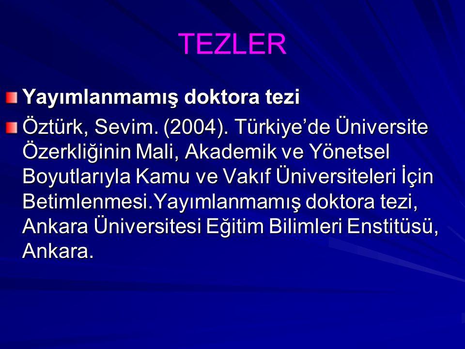TEZLER Yayımlanmamış doktora tezi Öztürk, Sevim. (2004). Türkiye'de Üniversite Özerkliğinin Mali, Akademik ve Yönetsel Boyutlarıyla Kamu ve Vakıf Üniv