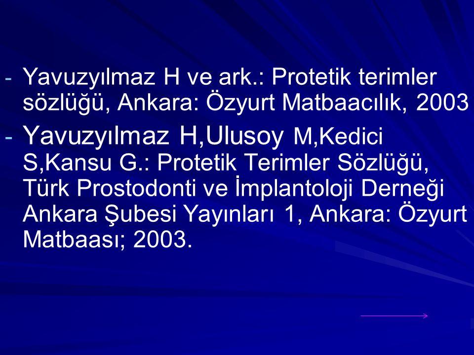 - - Yavuzyılmaz H ve ark.: Protetik terimler sözlüğü, Ankara: Özyurt Matbaacılık, 2003 - - Yavuzyılmaz H,Ulusoy M,Kedici S,Kansu G.: Protetik Terimler